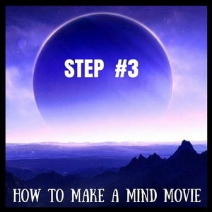 step 3 of how to make a mind movie